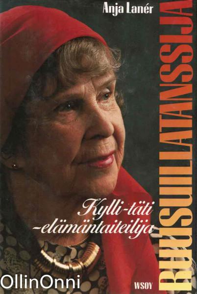 Ruusuillatanssija : Kylli-täti - elämäntaiteilija, Kylli Koski