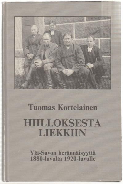 Hiilloksesta liekkiin : Ylä-Savon herännäisyyttä vuosisatojen vaihteessa 1880-luvulta 1920-luvulle, Tuomas Kortelainen