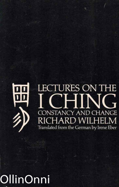 Lectures on the I Ching - Constancy and Change, Richard Wilhelm