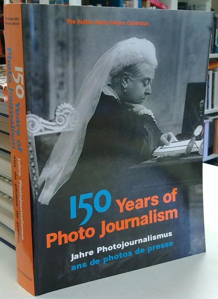 150 Years of Photo Journalism - 150 Jahre Photojournalismus ans de photos de presse, Nick Yapp