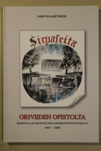 Sirpaleita Oriveden opistolta : muistoja ja kirjoitelmia kansanopistovuosilta 1967-1986, Virpi Kaartinen