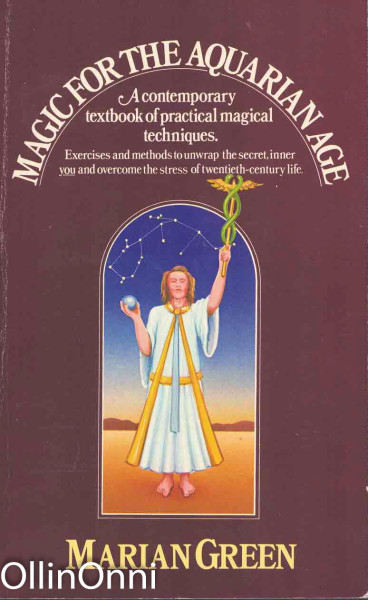 Magic for the Aquarian Age - A contemporary textbook of practical magical techniques, Marian Green
