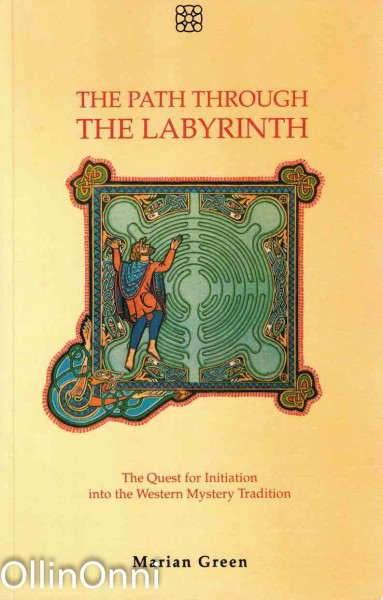 The Path Through The Labyrinth - The Quest for Initiation into the Western Mystery Tradition, Marian Green
