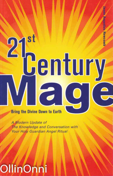 21st Century Mage - Bring the Divine Down to Earth, Jason Augustus Newcomb