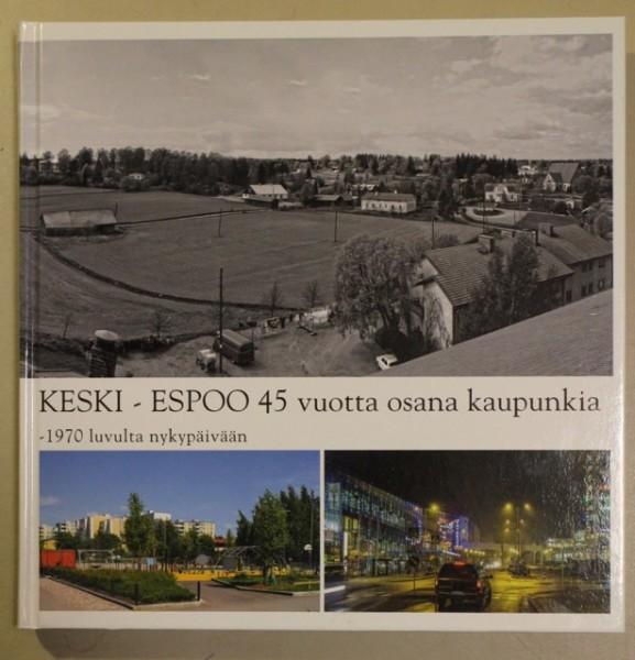 Keski-Espoo 45 vuotta osana kaupunki - 1970 luvulta nykypäivään, Pirkko Sillanpää