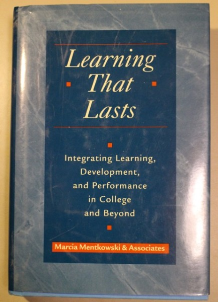 Learning That Lasts - Integrating Learning, Development, and Performance in College and Beyond, Marcia Mentkowski