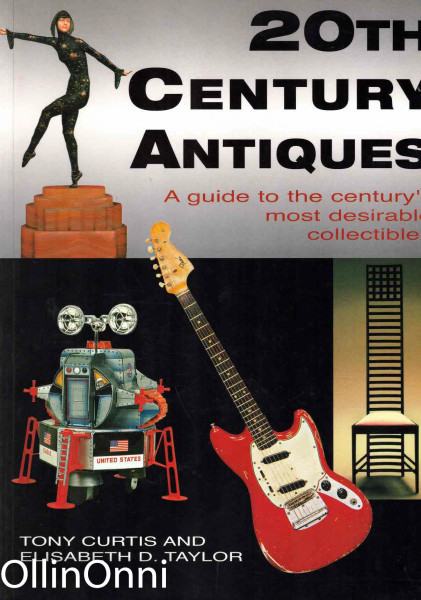 20th Century Antiques - A guide to the century's most desirable collectibles, Tony Curtis