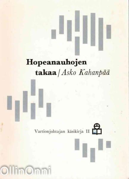 Hopeanauhojen takaa - Kohinaa katajan varjossa - Vartionjohtajan käsikirja 2, Asko Kahanpää