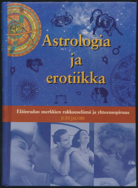 Astrologia ja erotiikka : eläinradan merkkien rakkauselämä ja yhteensopivuus, Judi Jacobs