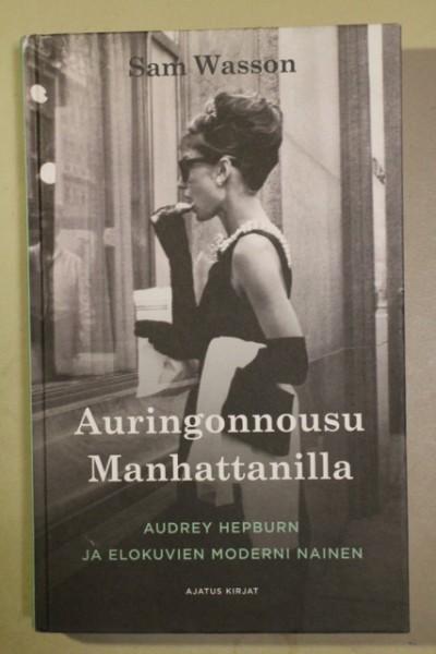 Auringonnousu Manhattanilla : Audrey Hepburn ja elokuvien moderni nainen, Sam Wasson