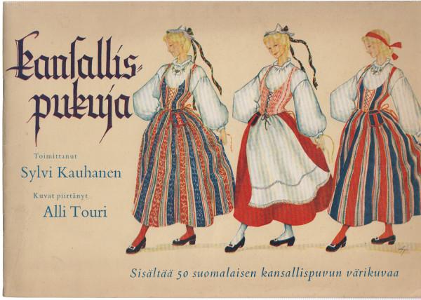 Kansallispukuja - Sisältää 50 suomalaisen kansallispuvun värikuvaa, - Kauhanen Sylvi, Touri Alli