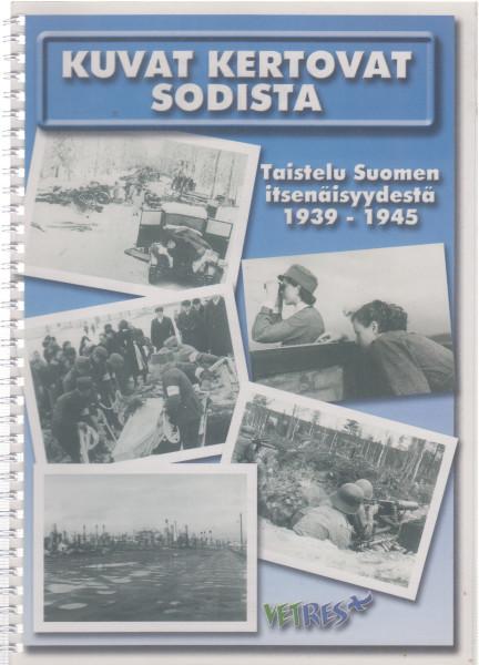 Kuvat kertovat sodista - Taistelu Suomen itsenäisyydestä 1939-1945, - Ervasti Seppo, Vesanen Jaakko