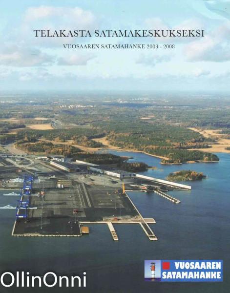 Telakasta satamakeskukseksi : Vuosaaren satamahanke 2003-2008, Hannu Maasalo