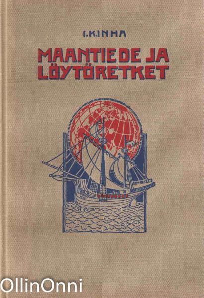Maantiede ja löytöretket I-II - Kertomus siitä miten maa on tullut tunnetuksi ja maantiede kehittynyt, Inha I. K.