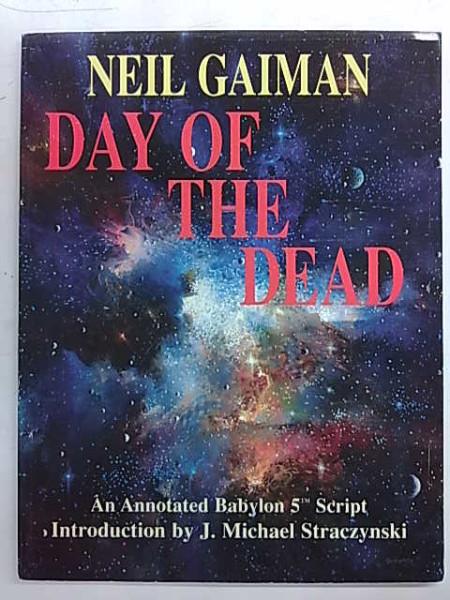 Day of the Dead - An Annotated Babylon 5 Script, Neil Gaiman