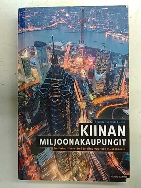 Kiinan miljoonakaupungit : hallinto, liike-elämä ja elinympäristö muutoksessa, Outi Luova