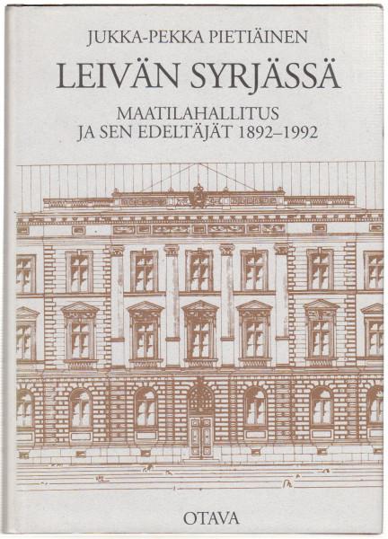 Leivän syrjässä : Maatilahallitus ja sen edeltäjät 1892-1992, Jukka-Pekka Pietiäinen