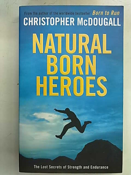 Natural Born Heroes - The Lost Secrets of Strength and Endurance, Christopher McDougall