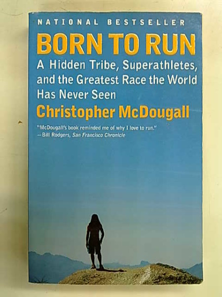 Born to Run - A Hidden Tribe, Superathletes, and the Greatest Race the World Has Never Seen, Chsirtopher McDougall