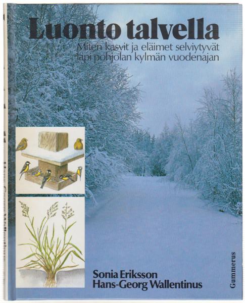 Luonto talvella : miten kasvit ja eläimet selviytyvät läpi Pohjolan kylmän vuodenajan, Sonia Eriksson