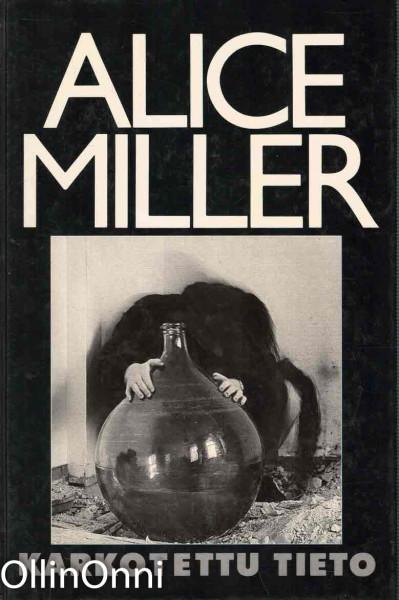 Karkotettu tieto, Alice Miller