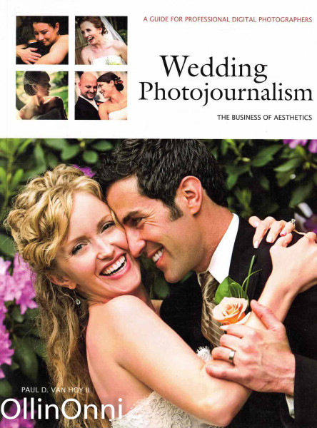 Wedding Photojournalism - A Guide for Professional Digital Photographers, Paul D. van Hoy II
