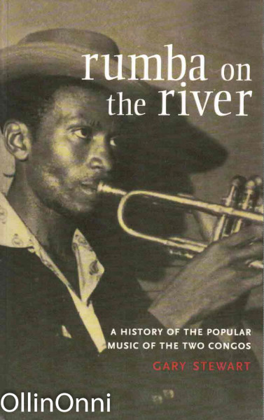 Rumba on the River - A History of the Popular Music of the Two Congos, Gary Stewart
