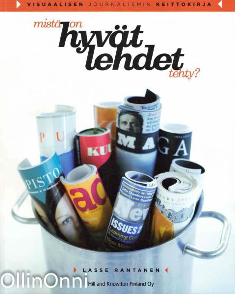 Mistä on hyvät lehdet tehty? : visuaalisen journalismin keittokirja, Lasse Rantanen