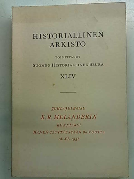 Historiallinen Arkisto XLIV - Juhlajulkaisu K.R. Melanderin kunniaksi hänen täyttäessään 80 vuotta 18.XI.1938,