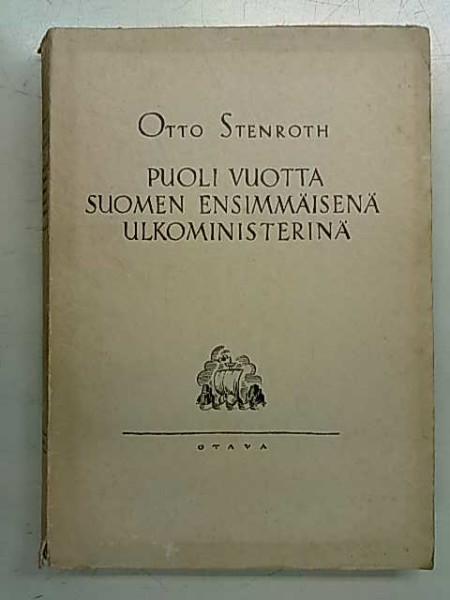 Puoli vuotta Suomen ensimmäisenä ulkoministerinä - Tapahtumia ja muistelmia, Otto Stenroth