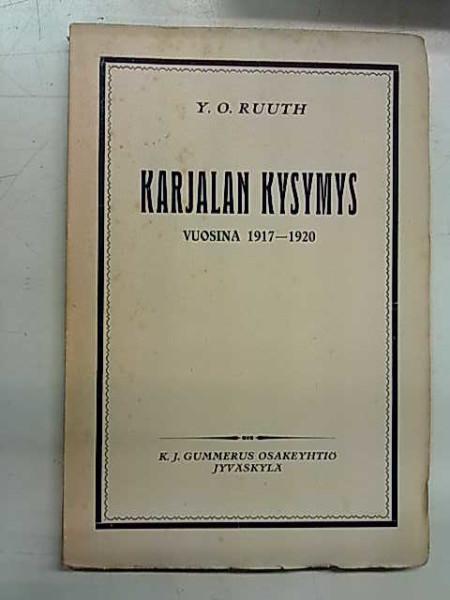 Karjalan kysymys vuosina 1917-1920 eli katsaus Karjalan-kysymyksen poliittiseen luonteeseen, Y. O. Ruuth