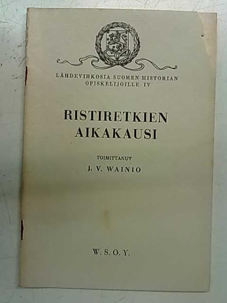 Ristiretkien aikakausi - Lähdevihkosia Suomen historian opiskelijoille IV, J. V. Wainio