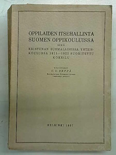 Oppilaiden itsehallinta Suomen oppikouluissa sekä Kristiinan Suomalaisessa Yhteiskoulussa 1911-1925 suoritettu kokeilu, U. U. Seppä