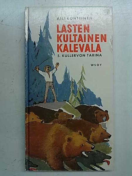 Lasten Kultainen Kalevala 5. Kullervon tarina., Aili Konttinen