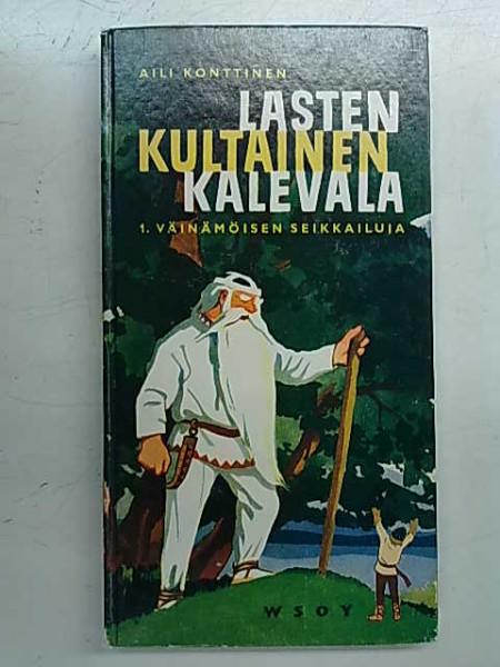 Lasten Kultainen Kalevala 1. Väinämöisen seikkailuja, Aili Konttinen