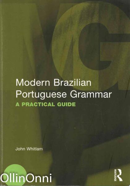 Modern Brazilian Portuguese Grammar - A Practical Guide, John Whitlam