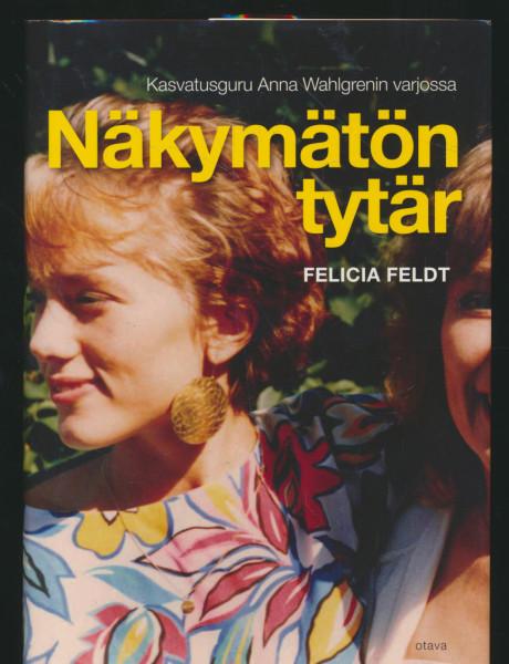 Näkymätön tytär : kasvatusguru Anna Wahlgrenin varjossa, Felicia Feldt