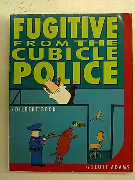 Fugitive from the Cubicle Police - A Dilbert Book, Scott Adams