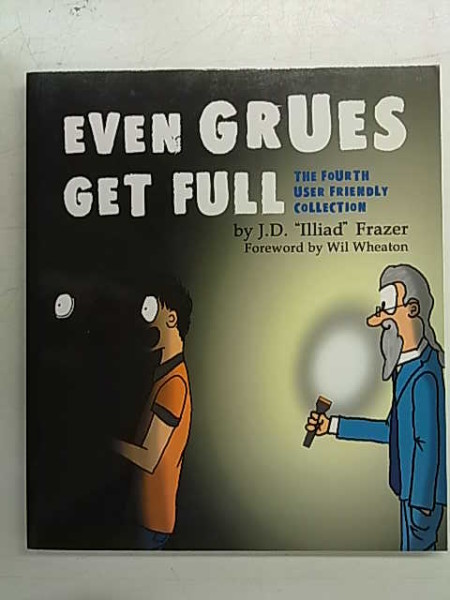 """Even Grues Get Full - The Fourth User Friendly Collection, J.D. """"Illiad Frazer"""