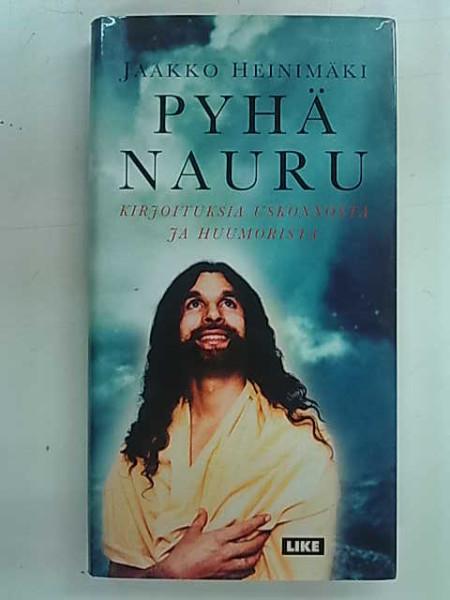 Pyhä nauru : kirjoituksia huumorista ja uskonnosta, Jaakko Heinimäki
