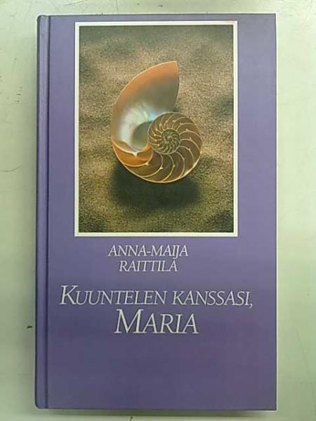 Kuuntelen kanssasi, Maria, Anna-Maija Raittila
