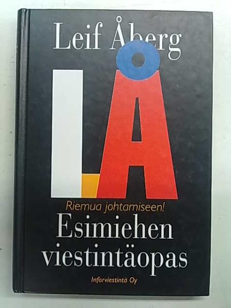 Esimiehen viestintäopas : riemua johtamiseen!, Leif Åberg