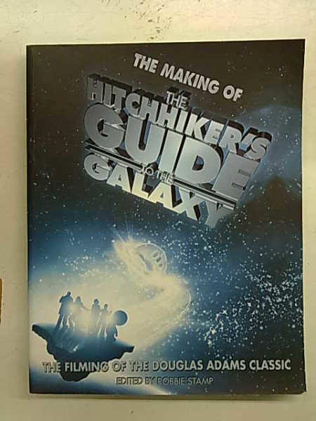 The Making of Hitchhiker´s Guide to the Galaxy - The Filming of the Douglas Adams Classic, Robbie Stamp