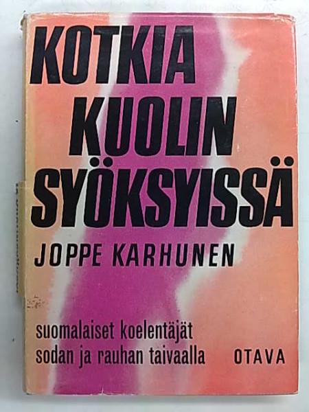 Kotkia kuolinsyöksyissä - Suomalaiset koelentäjät sodan ja rauhan taivaalla, Joppe Karhunen