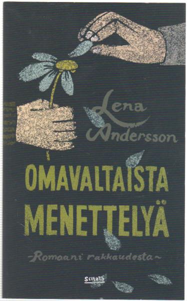 Omavaltaista menettelyä : romaani rakkaudesta, Lena Andersson