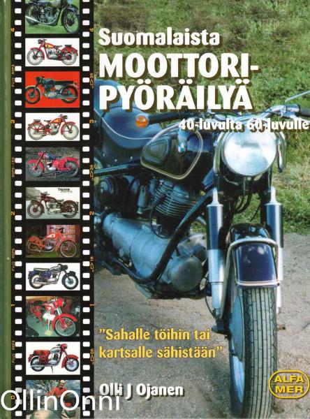 """Suomalaista moottoripyöräilyä 40-luvulta 60-luvulle : """"sahalle töihin tai kartsalle sähistään"""", Olli J. Ojanen"""