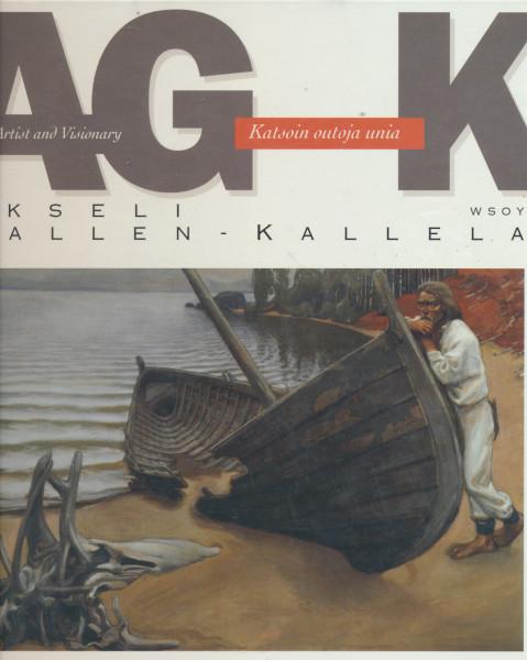 Akseli Gallen-Kallela : artist and visionary = katsoin outoja unia, Eija Kämäräinen