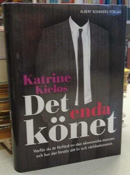 Det enda könet - Varför du är förförd av den ekonomiske mannen och hur det förstör ditt liv och världsekonomin, Katrine Kielos