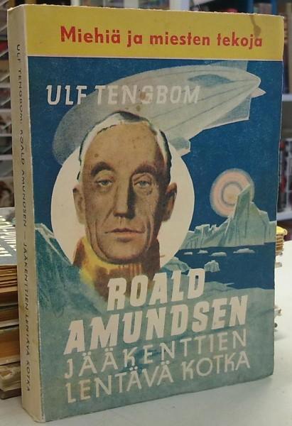 Roald Amundsen - Jääkenttien lentävä kotka (Miehiä ja miesten tekoja), Ulf Tengbom