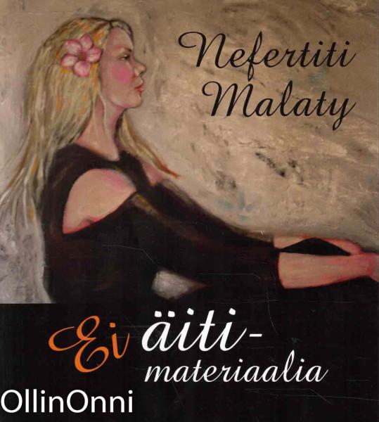 Ei äitimateriaalia, Nefertiti Malaty